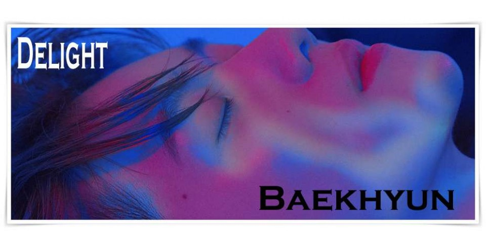 BAEKHYUN (EXO) - DELIGHT