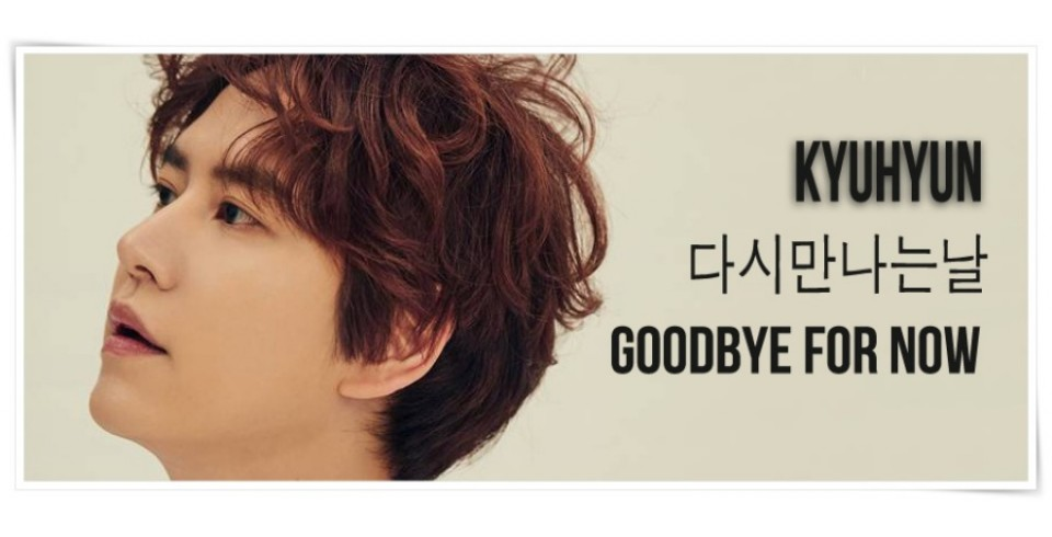 KYUHYUN - GOOD BYE FOR NOW